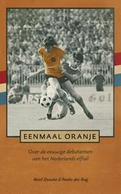 Eenmaal oranje : over de eeuwige debutanten van het Nederlands elftal