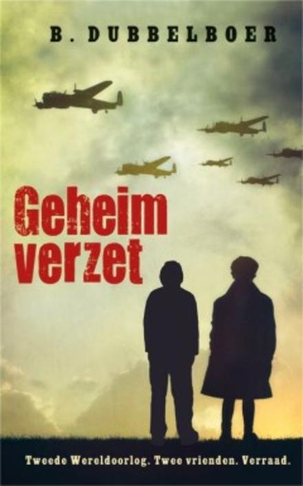 Geheim verzet : Tweede Wereldoorlog. Twee vrienden. Verraad