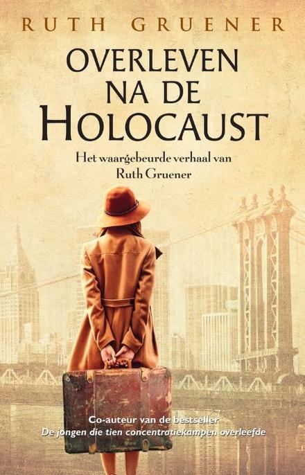 Overleven na de Holocaust : het waargebeurde verhaal van Ruth Gruener