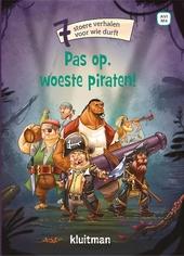 Pas op, woeste piraten! : 7 stoere verhalen voor wie durft