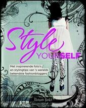 Style yourself : met inspirerende foto's en stylingtips van 's werelds bekendste fashionbloggers