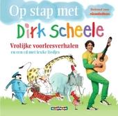 Op stap met Dirk Scheele : vrolijke voorleesverhalen