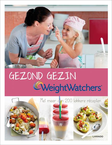 Gezond gezin, Weight Watchers : met meer dan 200 lekkere recepten