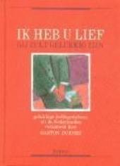 Ik heb u lief, gij zult gelukkig zijn : een bloemlezing gelukkige liefdegedichten uit de Nederlanden