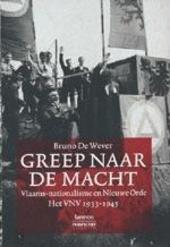 Greep naar de macht : Vlaams-nationalisme en Nieuwe Orde : het VNV 1933-1945