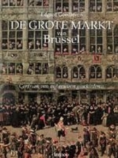 De Grote Markt van Brussel : centrum van vijf eeuwen geschiedenis