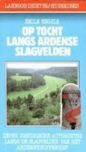 Op tocht langs Ardense slagvelden : zeven historische autoroutes langs de slagvelden van het Ardennenoffensief