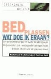 Bedplassen, wat doe ik eraan ? : een geïntegreerde aanpak van diverse benaderingswijzen : bedplassen kan in de mees...