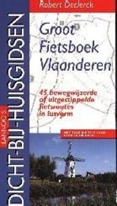 Groot fietsboek Vlaanderen : 45 bewegwijzerde of uitgestippelde fietsroutes in lusvorm