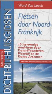 Fietsen door Noord-Frankrijk : 10 lusvormige rondritten door Frans-Vlaanderen, Artesië, Picardië en de Franse Ard...