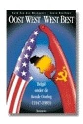 Oost West, West best : België onder de Koude Oorlog 1947-1989