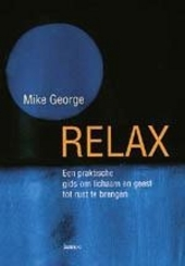 Relax : een praktische gids om lichaam en geest tot rust te brengen