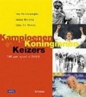 Keizers, koninginnen en kampioenen : 100 jaar sport in België