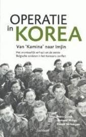Operatie in Korea : van Kamina naar Imjin : het avontuurlijke verhaal van de eerste Belgische soldaten in het Korea...