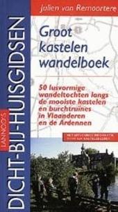 Groot kastelenwandelboek : 50 lusvormige wandeltochten langs de mooiste kastelen en burchtruïnes in Vlaanderen en d...