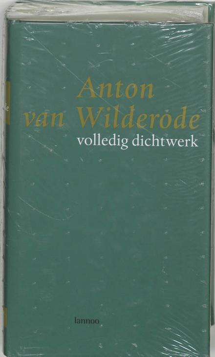 Anton van Wilderode : volledig dichtwerk : gebundelde gedichten