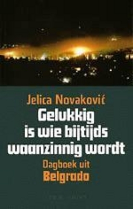 Gelukkig is wie bijtijds waanzinnig wordt : dagboek uit Belgrado - Het leven van alledag in oorlogstijd