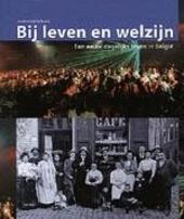 Bij leven en welzijn : een eeuw dagelijks leven in België