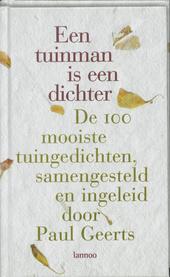 Een tuinman is een dichter : de 100 mooiste tuingedichten uit de moderne Nederlandse literatuur