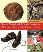 Rode Duivels en Oranje Leeuwen : 100 jaar derby der Lage Landen