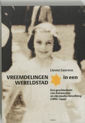 Vreemdelingen in een wereldstad : een geschiedenis van Antwerpen en zijn joodse bevolking 1880-1944