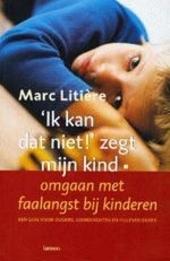 Ik kan dat niet ! zegt mijn kind : omgaan met faalangst bij kinderen : een positieve gids voor ouders, leerkrachten...
