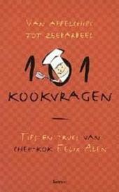 101 kookvragen : van appelchips tot zeebarbeel : tips en trucs van chef-kok Felix Alen