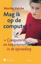 Mag ik op de computer ? : computers en het internet in de opvoeding
