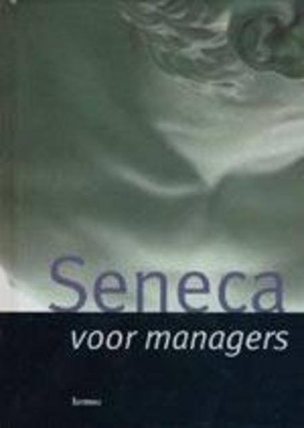 Citaten Voor Managers : Seneca voor managers : kernspreuken gekozen uit de brieven aan