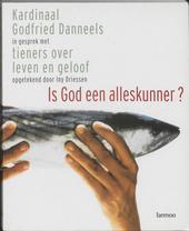 Is God een alleskunner ? : kardinaal Godfried Danneels in gesprek met tieners over leven en geloof