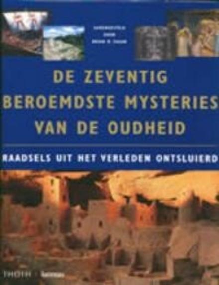 De zeventig beroemdste mysteries van de oudheid : raadsels uit het verleden ontsluierd