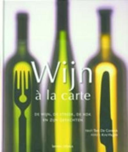 Wijn à la carte : de wijn, de streek, de kok en zijn gerechten