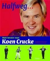 Halfweg ... : het leven van Koen Crucke