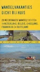 Wandelvakanties dicht bij huis : 20 meerdaagse wandeltochten in Nederland, België, Engeland, Frankrijk en Duitslan...