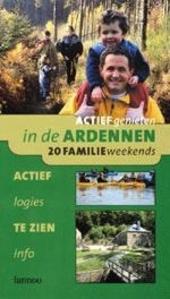 Actief genieten in de Ardennen : 20 kant-en-klare weekends voor de hele familie