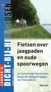 Fietsen over jaagpaden en oude spoorwegen : 20 lusvormige fietsroutes langs de veiligste wegen van Vlaanderen