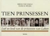 Tien prinsessen : lief en leed van de prinsessen van Laken
