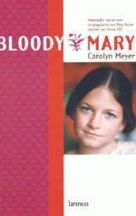 Bloody Mary : historische roman over de jeugdjaren van Mary Tudor, dochter van Henry VIII