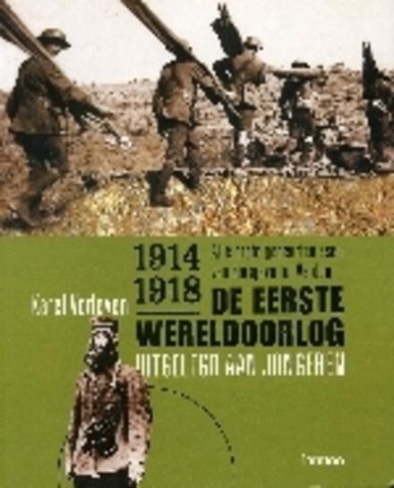 De Eerste Wereldoorlog 1914-1918 : alle grote gebeurtenissen van Sarajevo tot Verdun
