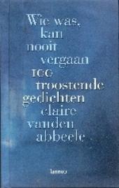 Wie was, kan nooit vergaan : 100 troostende gedichten