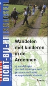 Wandelen met kinderen in de Ardennen : 15 wandelingen speciaal ontworpen voor gezinnen met kleine en opgroeiende ki...