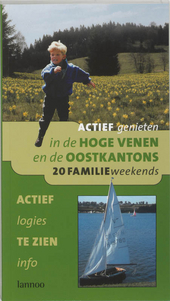Actief genieten in de Hoge Venen en de Oostkantons : 20 kant-en-klare weekends voor de hele familie