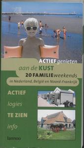 Actief genieten aan de kust : 20 familieweekends van Ameland tot Saint-Valéry-sur-Somme