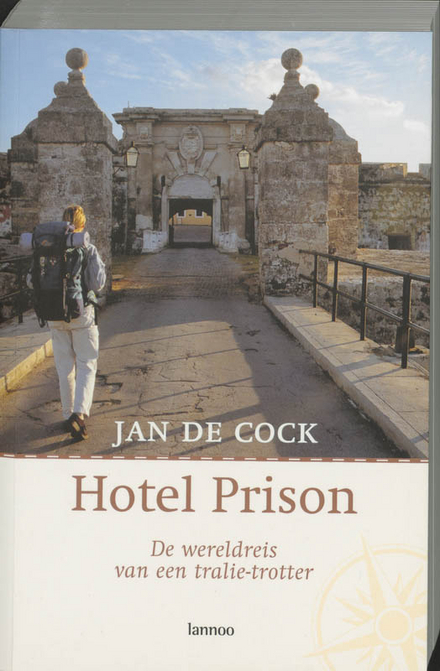 Hotel Prison : de wereldreis van een tralietrotter
