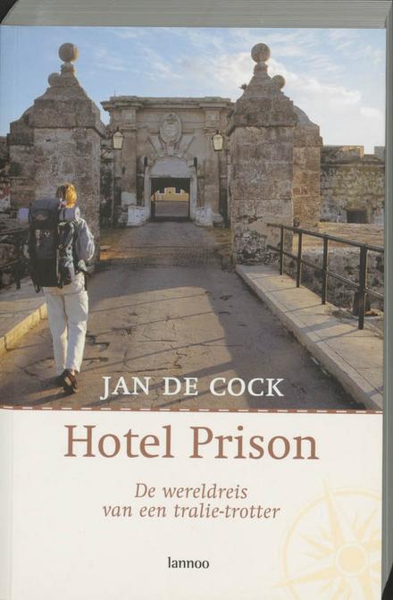 Hotel Prison : de wereldreis van een tralietrotter - Hotel Prison