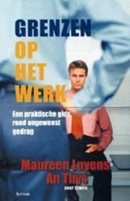 Grenzen op het werk : een praktische gids rond ongewenst gedrag