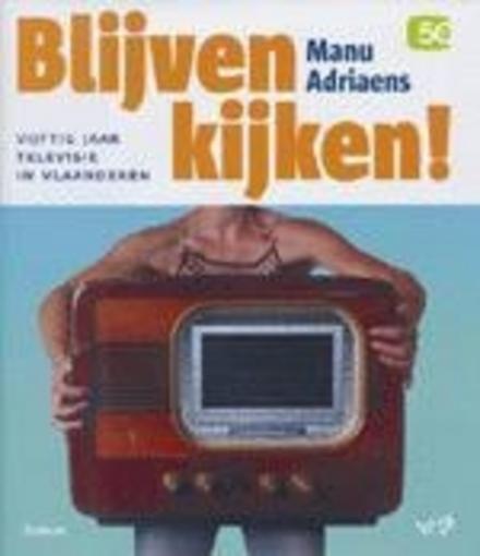 Blijven kijken ! : vijftig jaar televisie in Vlaanderen