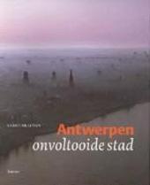 Antwerpen : onvoltooide stad : ontwikkeling tussen droom en daad