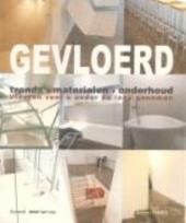 Gevloerd : trends, materialen, onderhoud : innoverende vloeren voor u onder de loop genomen