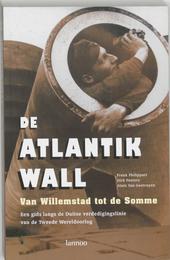 De Atlantikwall : van Willemstad tot de Somme : een gids langs de Duitse verdedigingslinie van de Tweede Wereldoorl...